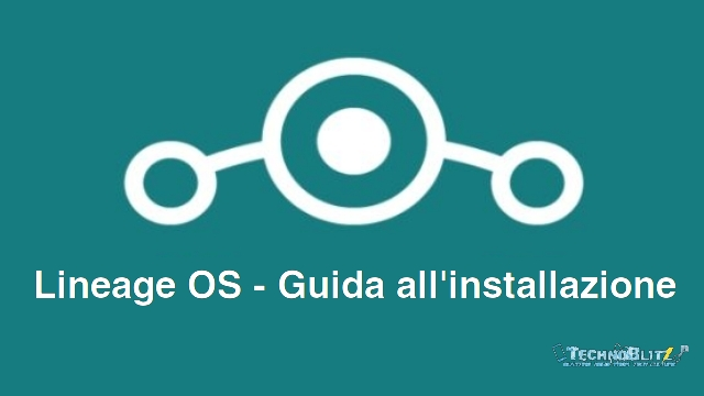 TechnoBlitz.it Lineage OS: cos'è e come installarla - Guida