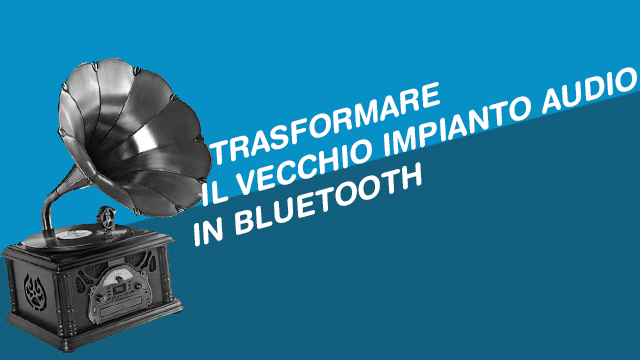 TechnoBlitz.it Come riutilizzare il VECCHIO Hi-Fi - Bluetooth- TUTORIAL