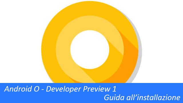 TechnoBlitz.it Installare Android O Developer Preview su Nexus 5X/6P e Google Pixel - Guida