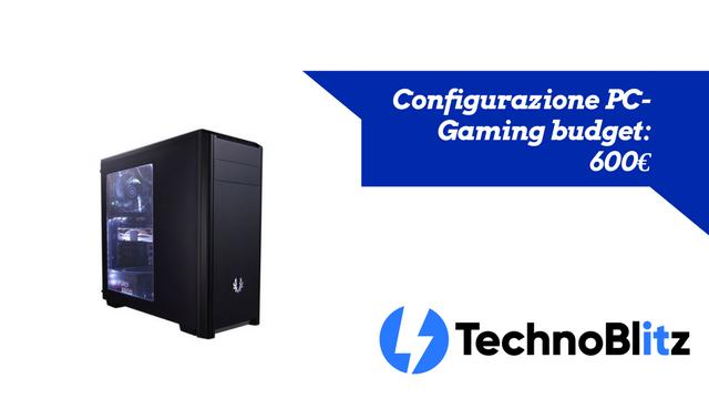 TechnoBlitz.it PC reattivo e performante - Configurazione Gaming budget 600€