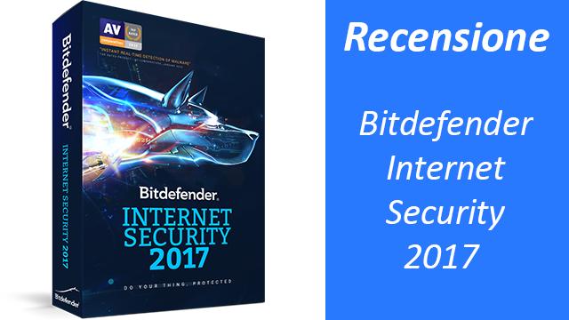 TechnoBlitz.it Recensione Bitdefender Internet Security 2017: l'antivirus avanzato adatto a tutti gli utenti