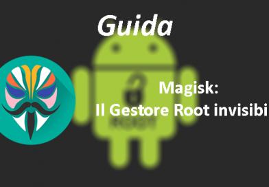 Magisk: il Gestore Root invisibile e funzionale – Guida