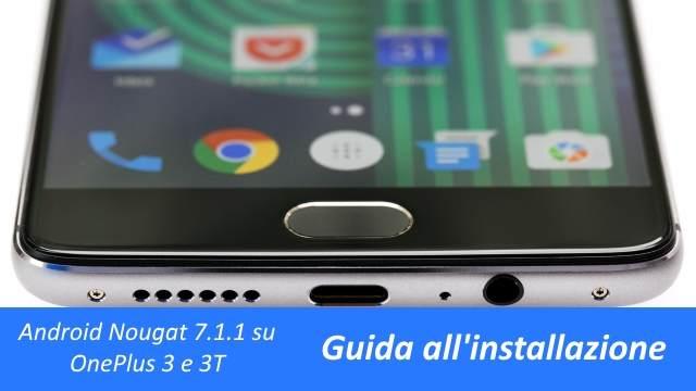 OnePlus 3 e 3T - Aggiornamento a Nougat 7.1.1 con OxygenOS 4.1.0