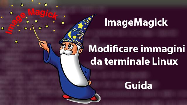 ImageMagick - Modificare immagini da terminale