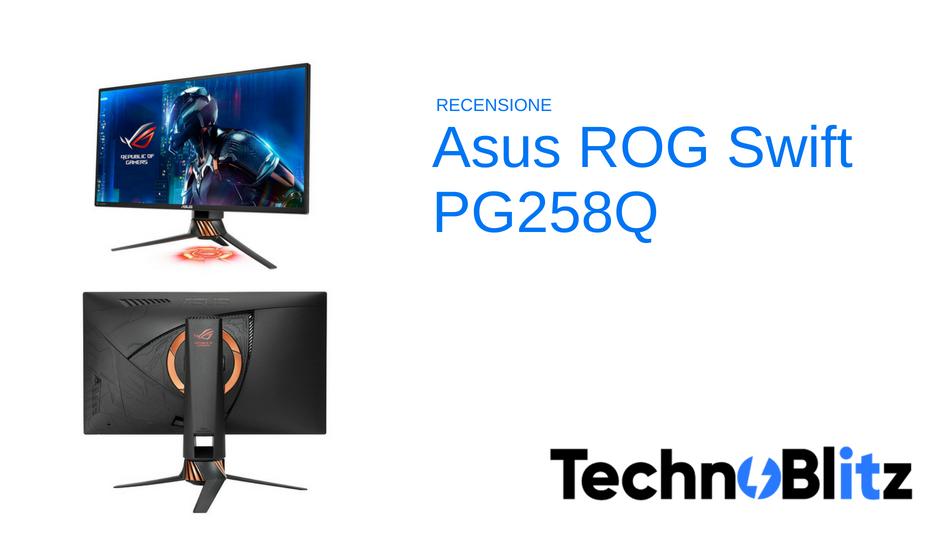 Asus ROG Swift PG258Q: recensione
